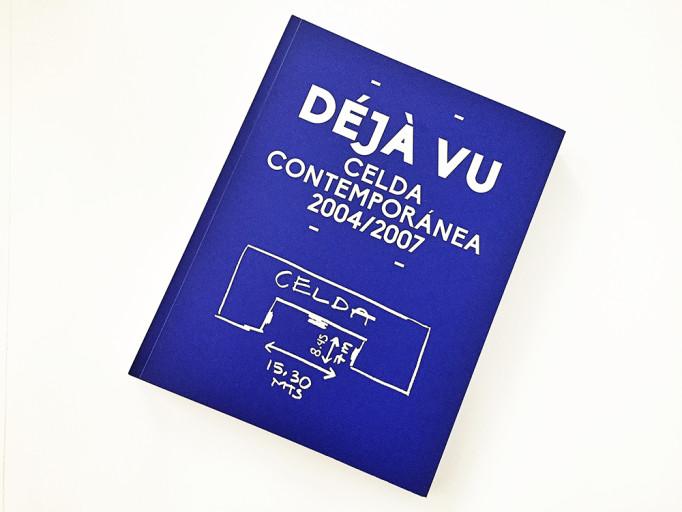Edgar Hernández, Déjà Vu. Celda Contemporánea 2004-2007, (2014)