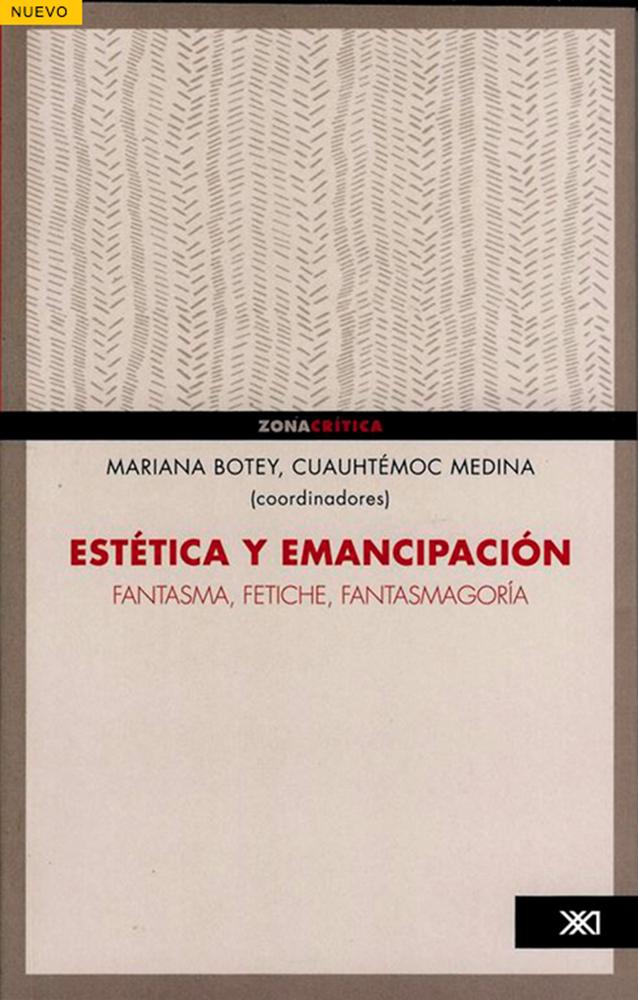 Coordinado por Mariana Botey y Cuauhtémoc Medina, Estética y emancipación: fantasma, fetiche y fantasmagoría, (2014)